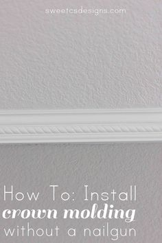 DIY:: How to Install Crown Molding Without a Nailgun Home Improvement Projects, Home Projects, Diy Crown Molding, Molding Ideas, Crown Moldings, Moulding, Nail Gun, Diy Home Repair, Moldings And Trim