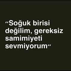 soğuk birisi değilim, gereksiz samimiyeti sevmiyorum Motto Quotes, Book Quotes, Sarcastic Words, Thug Life, English Quotes, Meaningful Words, Cool Words, Sentences, Karma