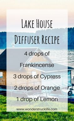 Lake House Essential Oil Summer Diffuser Recipe - 4 drops of Frankincense / 3 drops of Cypress / 2 drops of Orange / 1 drop of Lemon