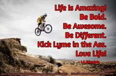 Life Is Amazing! Be Bold. Be Awesome. Be Different. Kick Lyme in the Ass. Love Life!   / LA Edwards http://laedwardswriter.wordpress.com  / Don't try this maneuver without proper equipment and skill! / ~ LA Edwards /