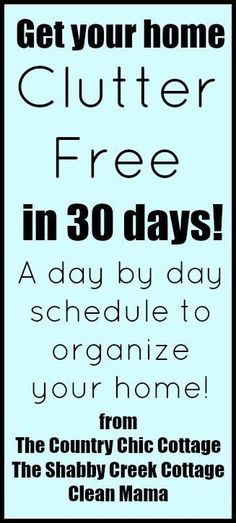 30 days to a clutter free home -- a day by day schedule to organize your home!