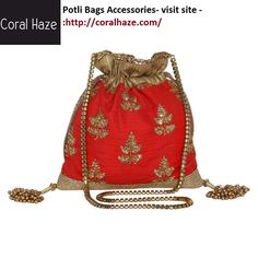 Potli Bags Accessories - Buy fashionable and trendy potli bags, potli bags buy online and  Designer Potli Bags of all shapes, Handmade Potli Bags, styles. visit site :-http://coralhaze.com/