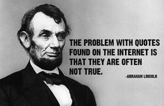Image from http://awesomeshit.ninja/wp-content/uploads/2014/10/abraham-lincoln-quote-internet-hoax-fake.jpg.