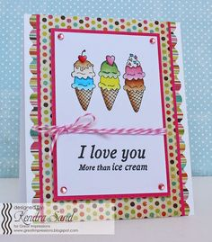 Luv 2 Scrap n' Make Cards, Kendra Sand, Great Impressions Stamps, I Love You More Than Ice Cream Card