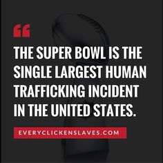 The Super Bowl is the single largest human trafficking incident in the U.S. #everyclickenslaves #protectkids #antitrafficking #pornharms