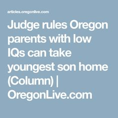 Judge rules Oregon parents with low IQs can take youngest son home (Column) | OregonLive.com