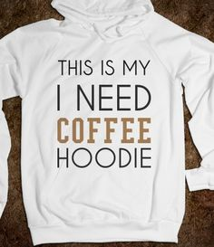 "An ""I Need Coffee"" perfect pajama hoodie"
