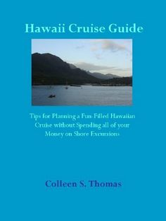 Hawaii Cruise Guide: Tips for Planning a Fun-Filled Hawaiian Cruise without Spending all of your Money on Shore Excursions by Colleen S. Thomas. $5.77. Publisher: Excelsior Books, LLC; 1 edition (June 23, 2009). 20 pages  **CRUISE TO HAWAII!!**