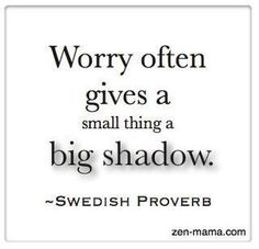 Worry often gives a small thing a big shadow - Swedish proverb. Bible Verses Quotes, Wise Quotes, Words Quotes, Quotes To Live By, Inspirational Quotes, Sayings, Scriptures, Philosophy Quotes, The Words