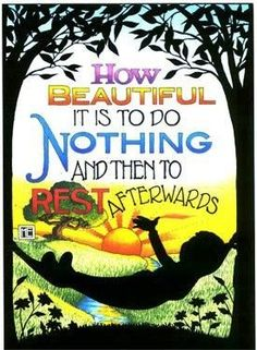 How Beautiful It Is To Do NOTHING....