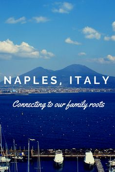 Connecting to our family roots in Naples, Italy via Work Mom Travels