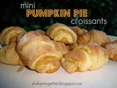 Mini Pumpkin Pie Croissants 2 tubes cresent rolls (open and split lengthwise to make more cresents) Beat until fluffy: 4 oz cr. cheese, 1 can pumpkin (not pie filling), 2 Tbsp. pumpkin pie spice, 3-4 Tbsp. sugar. Place one large spoonful on each cresent and spread. Roll cresent up and then roll each one in a mixture of 4 Tbsp. sugar and 1 Tsp. pumpkin pie spice. Bake 350 degree F for 15-18 minutes (or until browned) Enjoy!