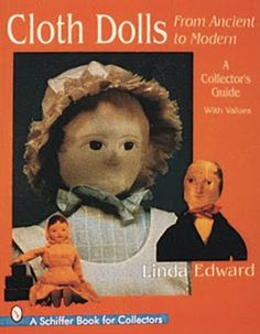 Victorian Dolls, Victorian Traditions, The Victorian Era, and Me: Linda's Book Reviews - Cloth Dolls From Ancient To Modern by Linda Edward