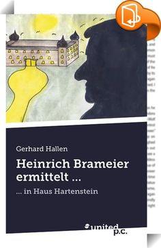 """Heinrich Brameier ermittelt ...    ::  Heinrich Brameier ermittelt... ...in Haus Hartenstein  Studienrat a.D. Heinrich Brameier ist für die Aufdeckung der fulminanten Weltverschwörung in der psychiatrischen Kurklinik """"Haus Hartenstein"""" der richtige Mann. Was der verdiente Pädagoge als semiprofessioneller Journalist dort aufdeckt, interessiert nicht allein seine heißblütige Frau Emilia und die Bildreporterin Angela Schick, sondern auch den Bundesnachrichtendienst.  Wenn der gute Heinric..."""