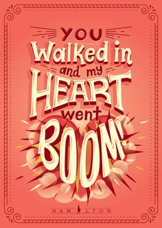 You walked in and my heart went boom. — Hamilton: An American Musical (Typography by Risa Rodil) Hamilton Poster, Hamilton Quotes, Hamilton Fanart, Hamilton Musical, Alexander Hamilton, Hamilton Wallpaper, Love Quotes, Inspirational Quotes, Fresh Quotes