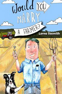 Would You Marry A Farmer? by Lorna Sixsmith. Review from thetbrpile.com: This is a humorous look at the life of a farmer's wife, although there are some serious sections too on the history of farming relationships and the future of them. It will appeal to both women and men, farmers and non-farmers. It can act as a warning or as a catalyst for getting in touch with a matchmaker – you read it and decide!