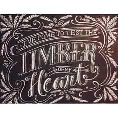I've come to test the timber of my heart, Joe Pug lyric. Hand-lettered by Katie Mack of Tall Whiskey Ginger.
