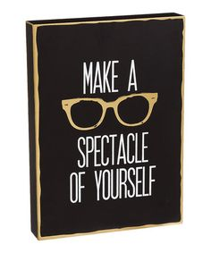 Look at this #zulilyfind! 'Make a Spectacle of Yourself' Block Sign #zulilyfinds