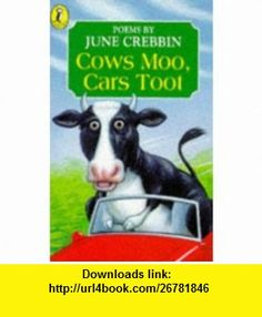 Cows Moo, Cars Toot Poems About Town and Country (Young Puffin Poetry) (9780140369595) June Crebbin, Anthony Lewis , ISBN-10: 0140369597  , ISBN-13: 978-0140369595 ,  , tutorials , pdf , ebook , torrent , downloads , rapidshare , filesonic , hotfile , megaupload , fileserve