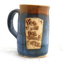 Ceramic Handmade Pottery Wheel thrown Stoneware Yes I Will Die Without Coffee Mug by Jewel Pottery Cup Each one Unique. $25.00, via Etsy.