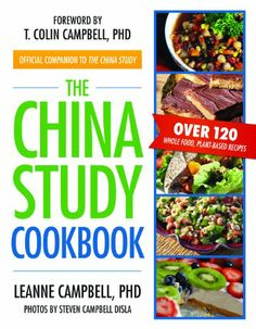 The China Study Cookbook. Easy recipes for a whole foods, plant-based diet