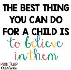 The best thing you can do for a child is to believe in them. teaching quotes educational education teacher learning developing motivational inspirational children students school be the reason love your job smile happiness differentiation Motivational Quotes For Teachers, Short Inspirational Quotes, Education Quotes For Teachers, Quotes For Students, Quotes For Kids, Positive Quotes, Quotes To Live By, Funny Quotes, Life Quotes