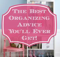 The Best Organizing Advice You'll Ever Get! OrganizingMadeFun.com