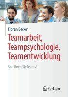 Zusammenfassung Teamarbeit, Teampsychologie, Teamentwicklung von Florian Becker. Teams liegen im Trend. Dabei würde ein Einzelner oft eine bessere Leistung erzielen.