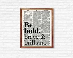 Q U O T E - Be bold, brave & brilliant  I N S T A N T - D O W N L O A D! This printable quote is ready to be printed at home or at any photo lab/printing service!  Y O U - W I L L - R E C I E V E + high resolution 300 dpi files + 8x10 PDF + 8X10 JPEG  Need a different size or text color? - Message me for custom edits!  P L E A S E - N O T E This listing is for a DIGITAL PDF file only. No physical item will be shipped to you and the frame is NOT included.  C O L O R - P O L I C Y Colo...