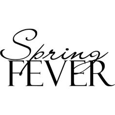 elegant WA spring fever.png ❤ liked on Polyvore featuring text, words, quotes, backgrounds, spring, magazine, fillers, article, phrases and saying
