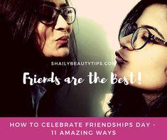 How To Celebrate Friendship Day- 11 Amazing Ways - Shaily Beauty Tips Friendship Day Video, Celebrating Friendship, Beauty Tips, Beauty Hacks, Beautiful Collage, Festival Celebration, Sleepover Party, Indian Festivals, Feeling Loved