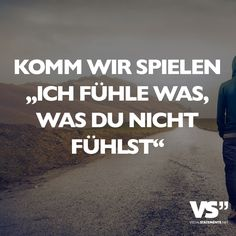 """Come on we play """"I feel what you do not feel - Pinshar. Sad Quotes, Words Quotes, Life Quotes, Inspirational Quotes, Sayings, German Quotes, Thing 1, Love Hurts, Visual Statements"""