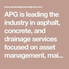 APG is leading the industry in asphalt, concrete, and drainage services focused on asset management, maintenance, repair and construction.