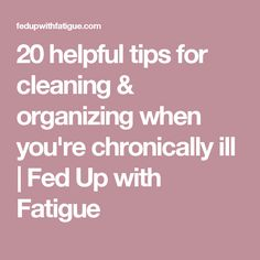 20 helpful tips for cleaning & organizing when you're chronically ill | Fed Up with Fatigue