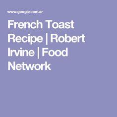 French Toast Recipe | Robert Irvine | Food Network