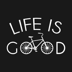 Check out this awesome 'Life+is+good' design on Cycling Quotes, Cycling Art, Cycling Motivation, Cycling T Shirts, Bike Shirts, Velo Biking, Bike Logo, Bicycle Art, Life Is Good