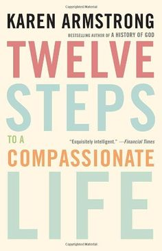 Twelve Steps to a Compassionate Life by Karen Armstrong - a great book study for Lent or anytime.