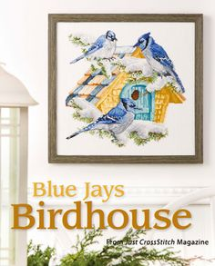 Blue Jays Birdhouse from the Jan/Feb 2015 issue of Just CrossStitch Magazine. Order a digital copy here: https://www.anniescatalog.com/detail.html?code=AM53357