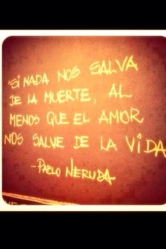If nothing saves us from death, at least love saves us from life. #Neruda