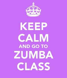 Keep Calm.... and go to Zumba Class!