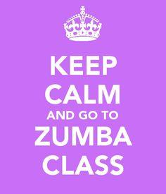 Keep Calm.... and go to Zumba Class!