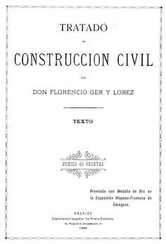 Tratado de construcción civil / por Florencio Ger y Lobez.-- Badajoz : Diputación de Badajoz, Departamento de Publicaciones, 1898.