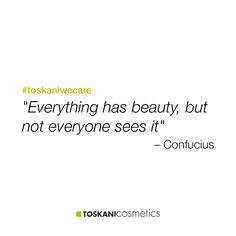 """Everything has beauty, but not everyone sees it"" #toskaniwecare"
