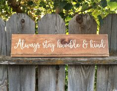 Always stay humble and kind- rustic wood sign- farmhouse- wood sign with saying- rustic home decor by CraftingWithMama on Etsy https://www.etsy.com/listing/471834014/always-stay-humble-and-kind-rustic-wood