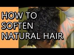How to Soften Natural Hair to Prevent Breakage - YouTube