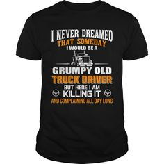 Never Dreamed But Now Im A Grumpy Old Truck Driver