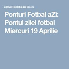 Ponturi Fotbal aZi: Pontul zilei fotbal Miercuri 19 Aprilie