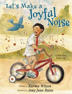 Let's Make a Joyful Noise, written by New York Times bestselling author Karma Wilson, celebrates Psalm 100 with a child discovering the fun and sheer joy of praising God.