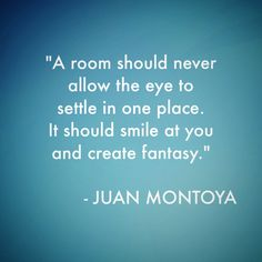 A room should never allow the eye to settle in one place. It should smile at you and create fantasy. Smile, Fantasy, Eye, Create, Quotes, Room, Quotations, Bedroom, Rooms