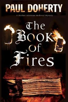 The Book of Fires: A novel of Medieval London featuring Brother Athelstan (A Brother Athelstan Medieval Mystery) by Paul Doherty,